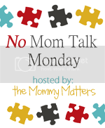 the Mommy Matters--No Mom Talk Monday